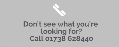 Don't what you are looking for? Call 01738 628440